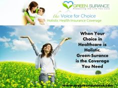 When your choice in healthcare is holistic, only Green-Surance provides Holistic Health Insurance that guarantees your Voice for Choice and empowers you with the right to choose the alternative treatment you want in catastrophic illness. Don't miss your chance to enroll in this amazing coverage! Log on to;  mygreensurance.com