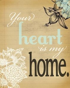 Your heart is my home