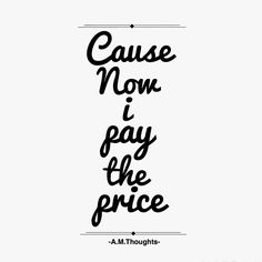 Lyrics From the song The One That got Away by Katy Perry  #katyperry #lyrics #songs #hurt #quotes #life #lifequotes #AmThoughts #midnightThoughts #latenitethoughts #theonethatgotaway #pay #price #heartlesson #love #sad #emotional #Livingwithregret #regret