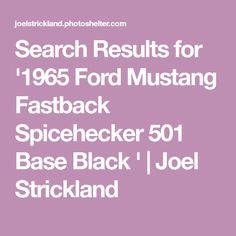 Search Results for '1965 Ford Mustang Fastback Spicehecker 501 Base Black ' | Joel Strickland Ford Mustang Fastback, Base, Search, Searching