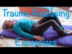 TRE -Trauma Releasing Exercises ... she shows the 6 base for TRE