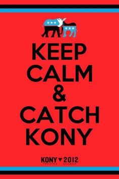 Make Kony famous, he needs to be stopped. (Watch the invisible children video on youtube if you dont know who he is!)