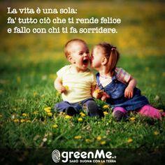 La vita è una sola: fa' tutto ciò che ti rende felice e fallo con chi ti fa sorridere. http://www.greenme.it/