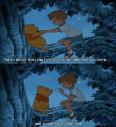 """Winnie the Pooh, Pooh's Grand Adventure. """"You're braver than you believe, stronger than you think, and smarter than you seem."""" <-- I just watched this for the first time in YEARS and OH did I CRY Cartoon Quotes, Tv Quotes, Mood Quotes, Disney Pixar, Disney And Dreamworks, Winnie The Pooh Quotes, Disney Movie Quotes, Christopher Robin, Pooh Bear"""