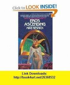 Eros Ascending (Tales of the Velvet Comet Series, No 1) (9780451132550) Mike Resnick , ISBN-10: 0451132556  , ISBN-13: 978-0451132550 ,  , tutorials , pdf , ebook , torrent , downloads , rapidshare , filesonic , hotfile , megaupload , fileserve
