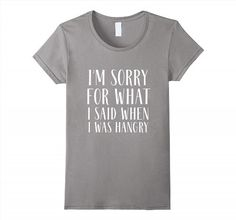 17.95$  Watch here - http://vitaw.justgood.pw/vig/item.php?t=k7xtfp1974 - I'm Sorry For What I Said When I Was Hangry T Shirt Funny Women