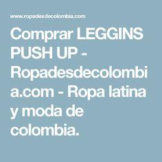 Comprar LEGGINS PUSH UP - Ropadesdecolombia.com - Ropa latina y moda de colombia.