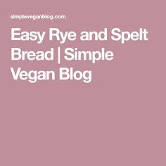 Easy Rye and Spelt Bread   Simple Vegan Blog