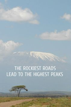 """The rockiest roads lead to the highest peaks."" A metaphor of challenges in life... you don't get success with a straight line."