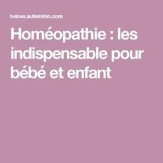 Homéopathie : les indispensable pour bébé et enfant Massage Bebe, Blog, Health Fitness, Baby Boy, Mode Design, Joseph, Parents, Nutrition, Kitchen
