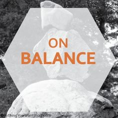 On Balance | Anything You Want, A Personal Finance Blog