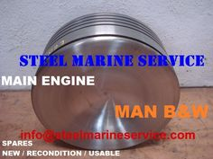 STEEL MARINE SERVICE  IS SUPPLIERS OF SHIP TECHNICAL/MACHINERY SHIP MAIN ENGINE/AUXILIARY ENGINE SPARES SUPPLIERS MAN B&W MC/MC-C,MAN B&W ME/ME-C/ME-CGI/ME-B ENGINES.WE ARE STOCKIST AND SUPPLIERS OF SHIPS MAIN ENGINE SPARES.WE PROVIDE GENUINE SPARES LINER/PISTON/CYLINDER HEAD/CONNECTING ROD/PISTON RINGS/FUEL PUMP/WATER JACKET/MAIN BEARING/CONNECTING ROD BEARING/NOZZLE/PLUNGER. FOR SHIPS MAIN ENGINE WE ARE STOCKIST AND EXPORTERS OF SHIPS MAIN ENGINE AND AUXILIARY ENGINE SPARE PARTS