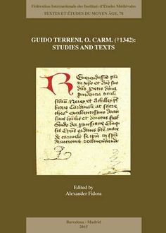 Guido Terreni, O.Carm. (†1342) : studies and texts / edited by Alexander Fidora - Barcelona ; Madrid : Fédération Internationale des Instituts d'Etudes Médiévales, 2015