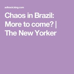 Chaos in Brazil: More to come? | The New Yorker