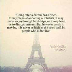 Going after a dream has a price.but it is never as high as the price paid by people who didn't live Paulo Coelho (Adultery) Mantra, Book Quotes, Me Quotes, Dream Quotes, Quotes Images, Strong Quotes, Quotable Quotes, Attitude Quotes, Poetry Quotes