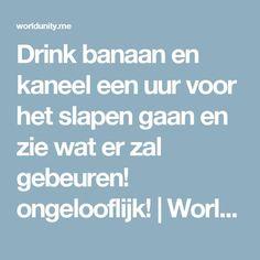 Drink banaan en kaneel een uur voor het slapen gaan en zie wat er zal gebeuren! ongelooflijk! | World Unity