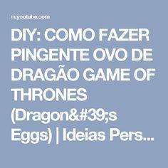 DIY: COMO FAZER PINGENTE OVO DE DRAGÃO GAME OF THRONES (Dragon's Eggs) | Ideias Personalizadas - DIY - YouTube