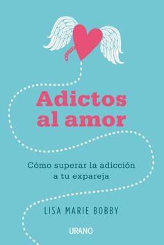 Adictos al amor // Lisa Marie Bobby // Urano