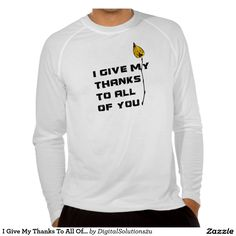 I Give My Thanks To All Of You Shirt