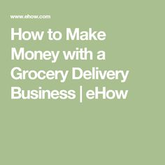 How to Make Money with a Grocery Delivery Business | eHow