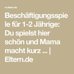 Beschäftigungsspiele für 1-2 Jährige: Du spielst hier schön und Mama macht kurz ... | Eltern.de