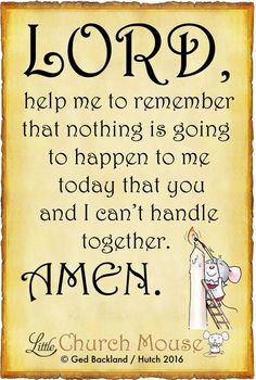 Lord, help me to remember that nothing is going to happen to me today that you are I can't handle together.Little Church Mouse 30 April 2016 Faith Quotes, Bible Quotes, Bible Verses, Scriptures, Christian Quotes, Christian Life, Spiritual Quotes, Positive Quotes, Lord Help Me