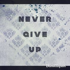 Dont give up! NEVER! #never #giveup