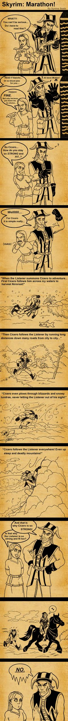 Skyrim Marathon by =SlayerSyrena on deviantART Aww Cicero, maybe the Listener wouldn't be on a horse if you weren't right up their arse all the time.