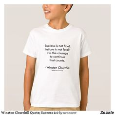 I think kids really NEED to know this quote! Winston Churchill Quote; Success 2.0 T-Shirt