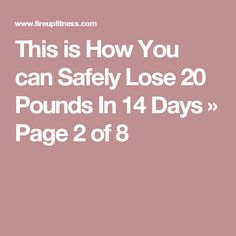 This is How You can Safely Lose 20 Pounds In 14 Days » Page 2 of 8