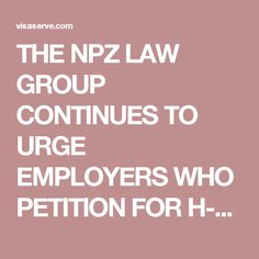 THE NPZ LAW GROUP CONTINUES TO URGE EMPLOYERS WHO PETITION FOR H-1B AND L-1 VISAS TO UNDERSTAND H-1B AND L-1 FDNS SITE VISITS