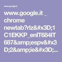 www.google.it _ chrome newtab?rlz=1C1EKKP_enIT684IT687&espv=2&ie=UTF-8