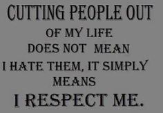 Cutting people out of my life does not mean I hate them. It simply means I respect me. Positive Thoughts, Positive Life: Quotes To Live By Life Quotes Love, Great Quotes, Quotes To Live By, Me Quotes, Motivational Quotes, Funny Quotes, Inspirational Quotes, Super Quotes, Family Quotes