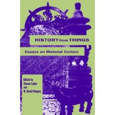 History of Things: Essays on Material Culture