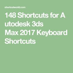 148 Shortcuts for Autodesk 3ds Max 2017 Keyboard Shortcuts