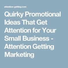 Quirky Promotional Ideas That Get Attention for Your Small Business - Attention Getting Marketing