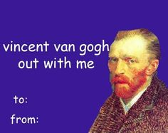 You Can't Resist Reblogging These 25 Tumblr Valentine Cards: 'vincent van gogh out with me'