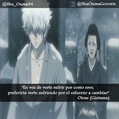 #Gintama #Otose: En vez de verte sufrir por como eres.. #Anime #Frases_anime #frases