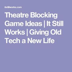 Theatre Blocking Game Ideas | It Still Works | Giving Old Tech a New Life