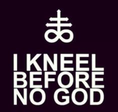 I kneel before no god