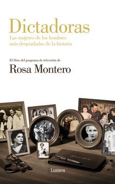 Dictadoras. Las mujeres de los hombres más despiadados de la historia. La forma en la que dictadores como Stalin, Hitler, Mussolini y Franco trataron a las mujeres que les rodearon durante su vida tiene una continuidad clarísima en sus dictaduras, en opinión de Rosa Montero.