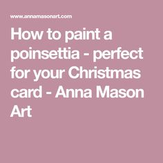 How to paint a poinsettia - perfect for your Christmas card - Anna Mason Art