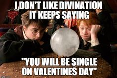 "I don't like divination It keeps saying ""You will be single on valentines day"""