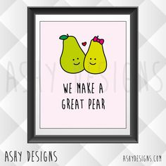 We Make a Great Pear - Wedding Anniversary Valentine's Day Gift Idea - Present for Boyfriend, Girlfriend, Husband, Wife - Artwork for Home