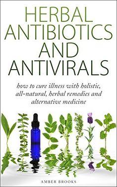 Herbal Antibiotics & Antivirals: How to Cure Illness with Holistic, All Natural, Herbal Medicines and Remedies (Herbal Remedies, Herbal Medicines, All ... holistic medicine, alternative medicine,) by Amber Brooks, http://www.amazon.com/dp/B00M8CLEEO/ref=cm_sw_r_pi_dp_jKs7tb0GH1R96