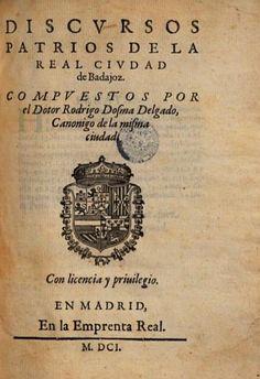 Discursos patrios de la Real ciudad de Badajoz por Rodrigo Dosma