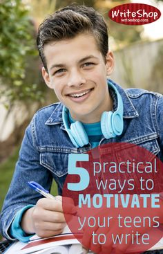 5 practical ways to motivate teens to write