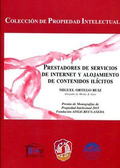 Prestadores de servicios de Internet y alojamientos de contenidos ilicitos / Miguel Ortego Ruiz