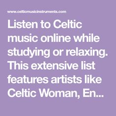 Listen to Celtic music online while studying or relaxing. This extensive list features artists like Celtic Woman, Enya, the Corrs, and the Chieftains...