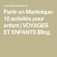 Partir en Martinique: 10 activités pour enfant | VOYAGES ET ENFANTS |Blog